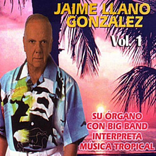 Su Órgano Con Big Band Interpreta Música Tropical Volume 1 de Jaime Llano González
