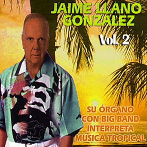 Su Órgano Con Big Band Interpreta Música Tropical Volume 2 de Jaime Llano González
