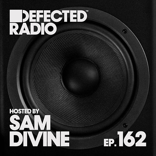 Defected Radio Episode 162 (hosted by Sam Divine) by Defected Radio