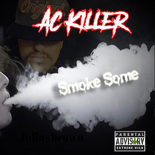 Smoke Some by A.C. Killer