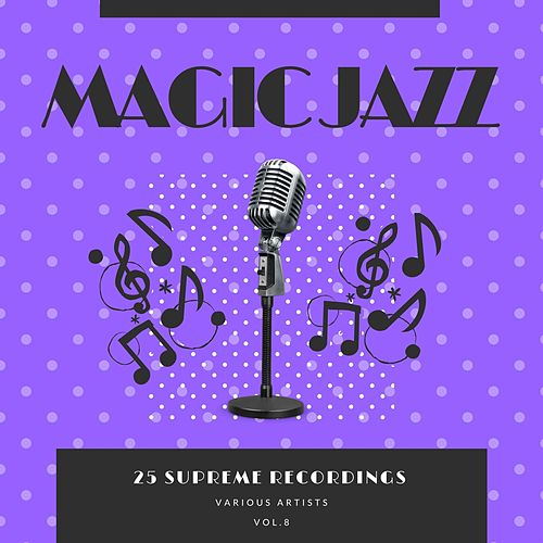 Magic Jazz (25 Supreme Recordings), Vol. 8 von Various Artists