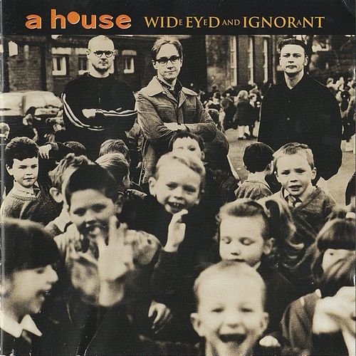 Wide Eyed and Ignorant de A House