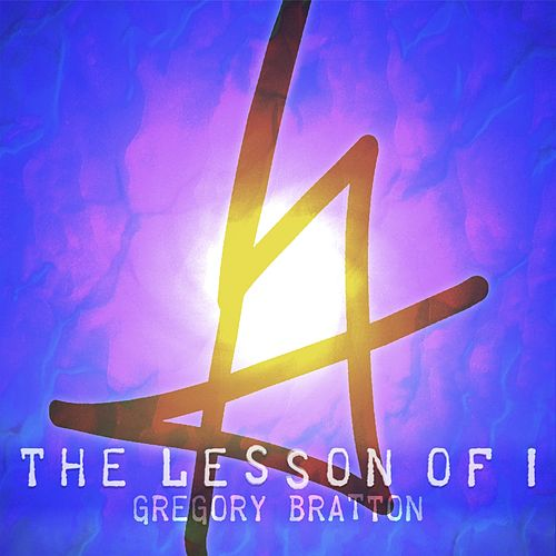 The Lesson of I by Gregory Bratton