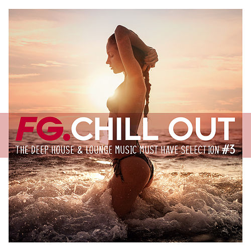FG Chill Out #3 - The Deep House & Lounge Music Must Have Selection de Various Artists