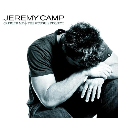 Carried Me The Worship Project de Jeremy Camp