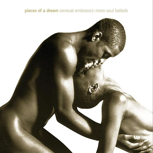 Sensual Embrace:  More Soul Ballads by Pieces of a Dream