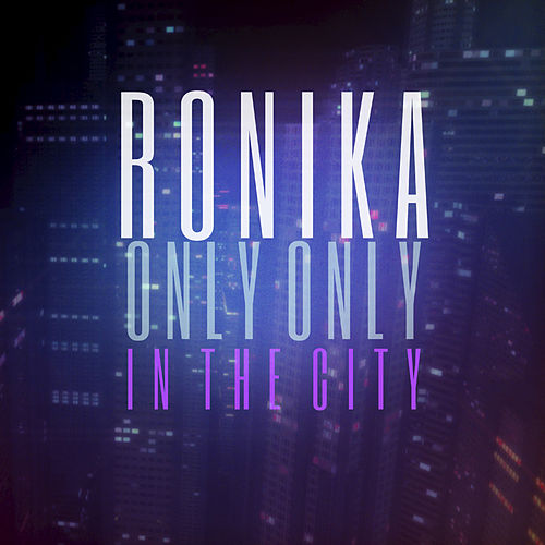 Only Only / In The City von Ronika
