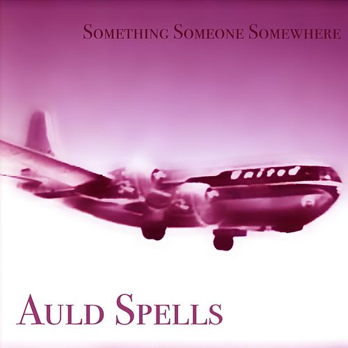 Something Someone Somewhere by Auld Spells