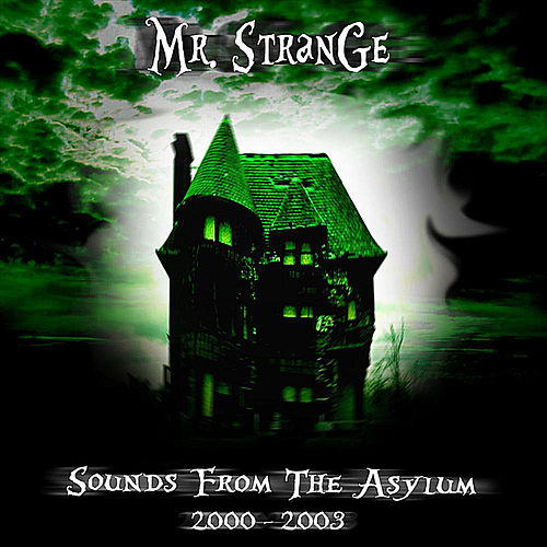Sounds From the Asylum (2000-2003) by Mr. Strange