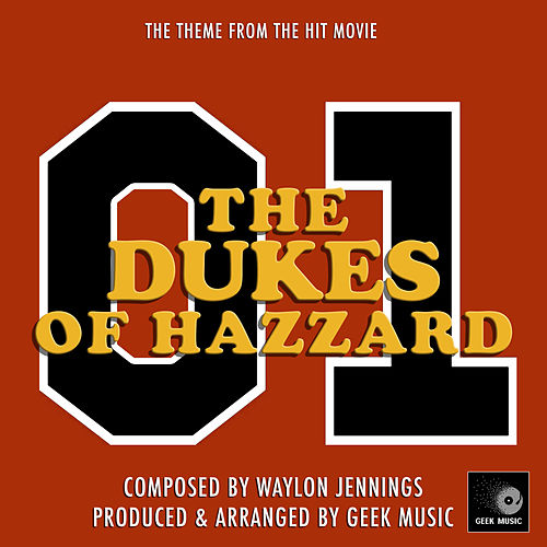 The Dukes Of Hazzard Main Theme (From 'The Dukes Of Hazzard') by Geek Music