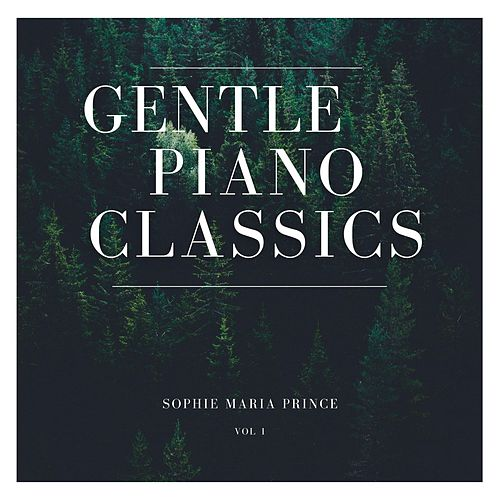 Gentle Piano Classics, Vol 1 by Sophie Maria Prince