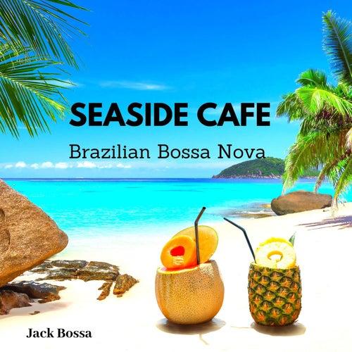 Seaside Cafe: Brazilian Bossa Nova by Jack Bossa