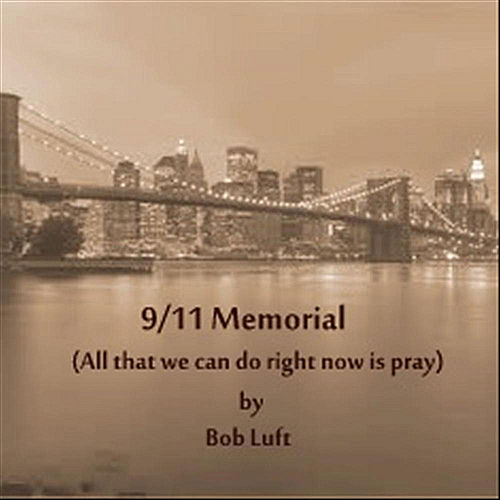 9/11 Memorial (All That We Can Do Right Now Is Pray) by Bob Luft