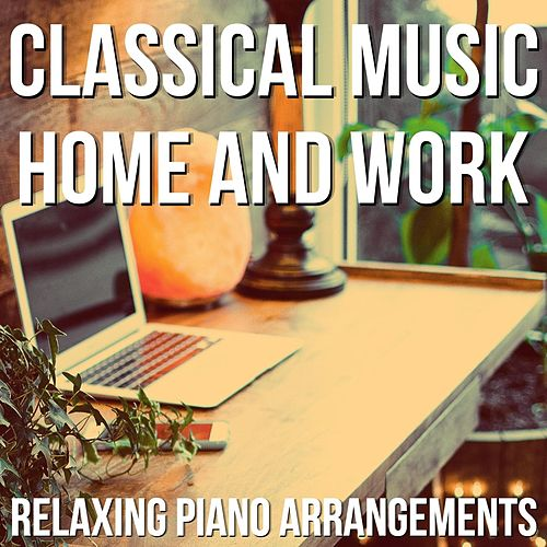 Classical Music Home and Work (Relaxing Piano Arrangements) von Blue Claw Philharmonic