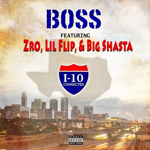 I-10 Connected (Remix) [feat. Zro, Lil' Flip & Big Shasta] by Boss