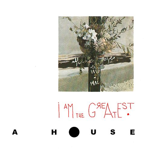 I Am the Greatest de A House