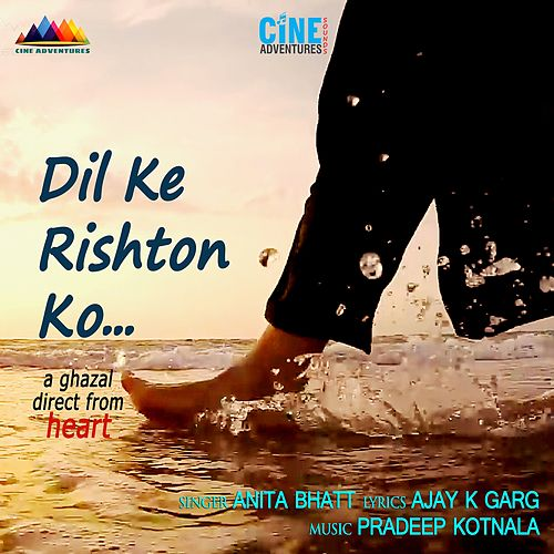 Dil Ke Rishton Ko by Anita Bhatt