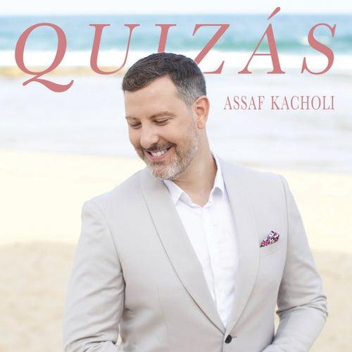 Quizás, Quizás, Quizás by Assaf Kacholi