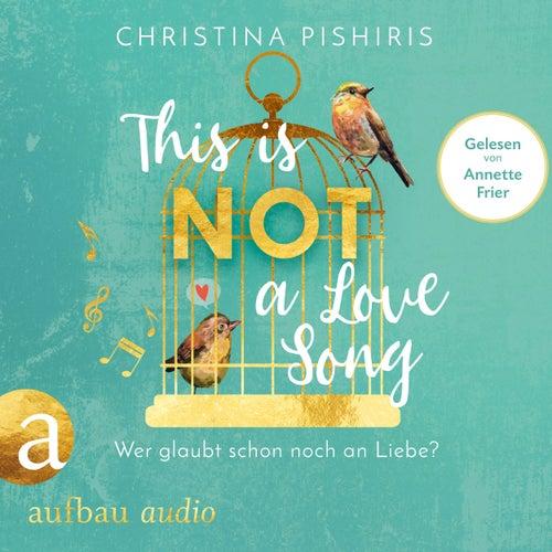 This Is (Not) a Love Song - Wer glaubt schon noch an Liebe? (Ungekürzt) von Christina Pishiris