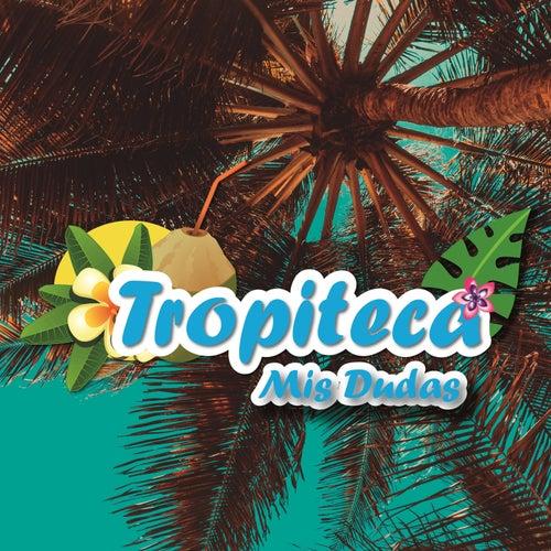 Tropiteca: Mis Dudas by German Garcia