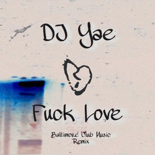 Fuck Love (Baltimore Club Music Remix) by DJ Yae