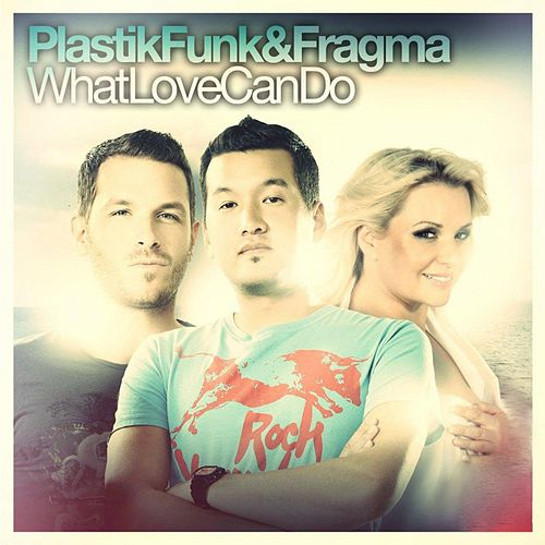 What Love Can Do by Plastik Funk