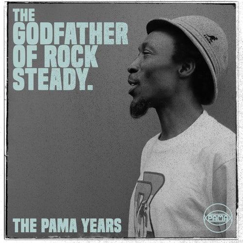 The Pama Years: Alton Ellis, The Godfather of Rocksteady by Alton Ellis