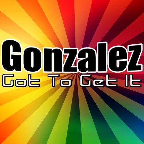 Got To Get It von Gonzalez