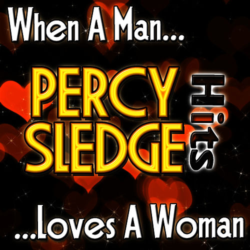 When A Man Loves A Woman: Percy Sledge Hits by Percy Sledge