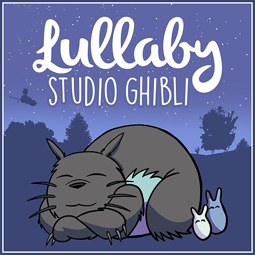 Lullaby... Studio Ghibli by Lullaby Dreamers