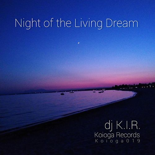 "Dj K.I.R.: ""Night of the Living Dream"""