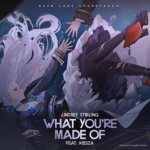 What You're Made Of (feat. Kiesza) (From 'Azur Lane' Original Video Game Soundtrack) by Lindsey Stirling