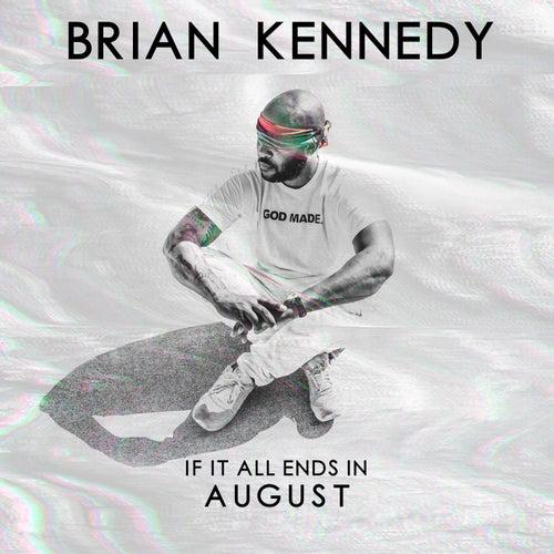 If It All Ends in August von Brian Kennedy
