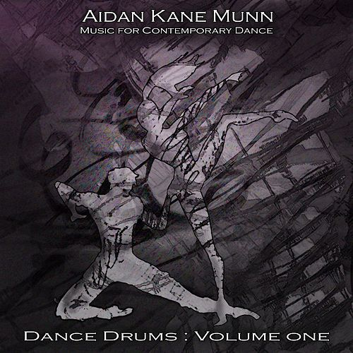 Music for Contemporary Dance, Dance Drums: Volume One by Aidan Kane Munn