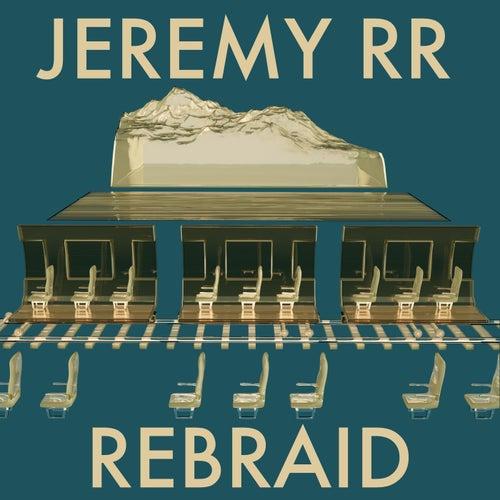 Rebraid by Jeremy R.R.