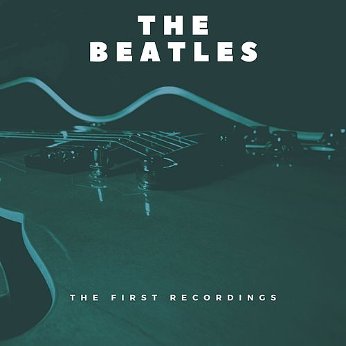 The First Recordings von The Beatles