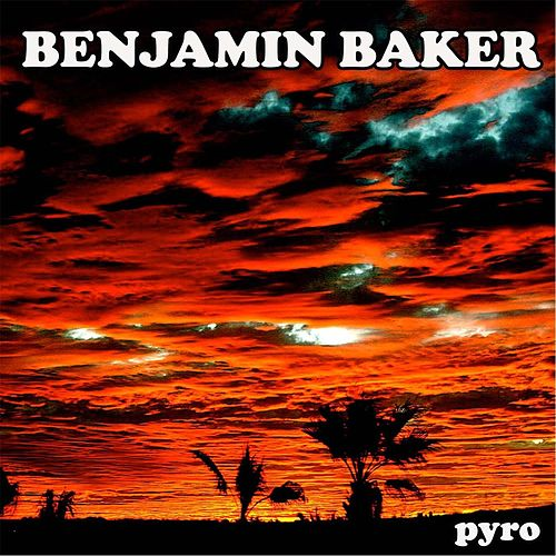 Pyro - Single by Benjamin Baker