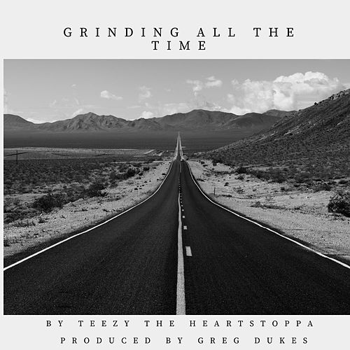 Grinding ALL the Time by Teezy the Heartstoppa