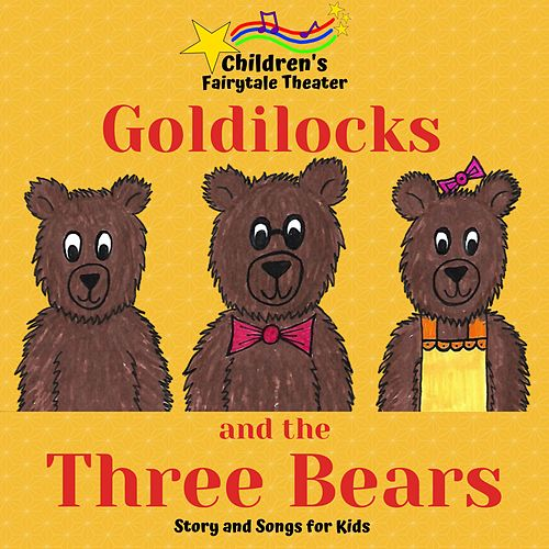 Goldilocks and the Three Bears: Story and Songs for Kids by Children's Fairytale Theater