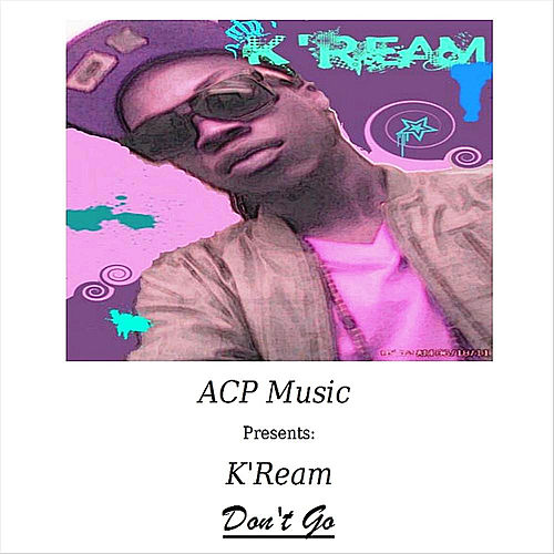 Don't Go (ACP Music Presents: K'Ream) by Kream