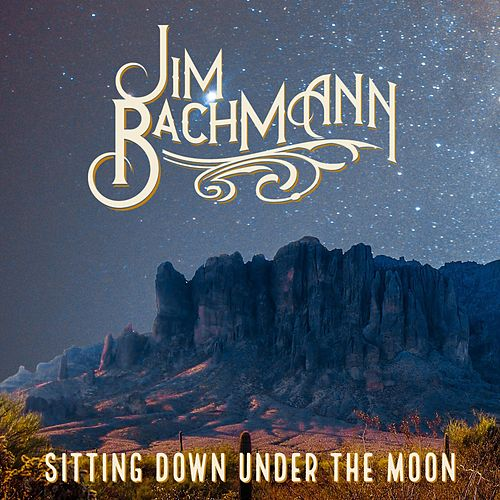 Sitting Down Under the Moon by Jim Bachmann