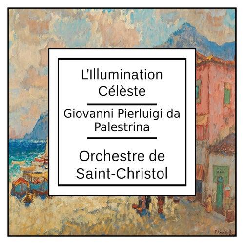 Palestrina: L'Illumination Célèste by Orchestre de Saint-Christol