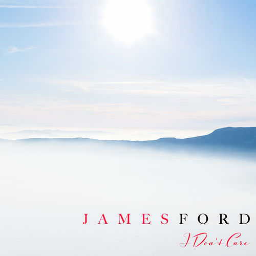 I Don't Care by James Ford