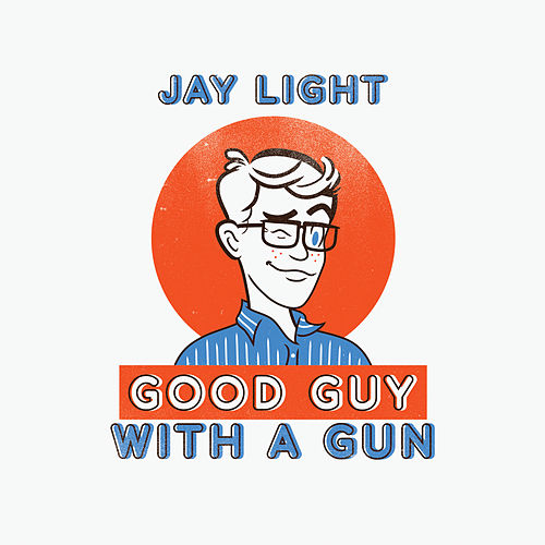 Good Guy with a Gun by Jay Light