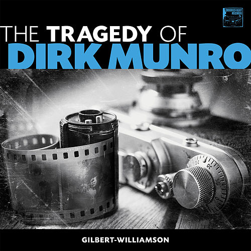 The Tragedy of Dirk Munro by Gilbert-Williamson
