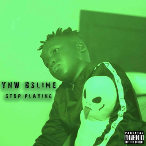 Stop Playing by YNW BSlime
