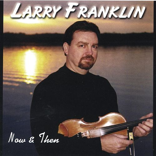 Now & Then by Larry Franklin
