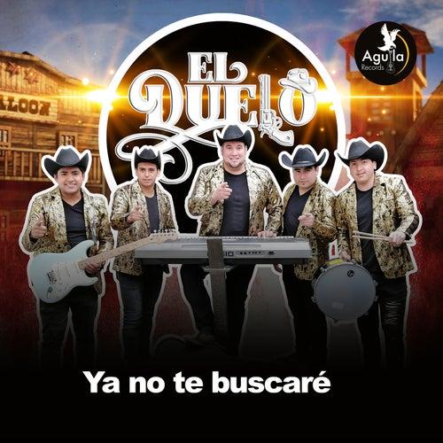 Ya No Te Buscaré by Grupo el duelo