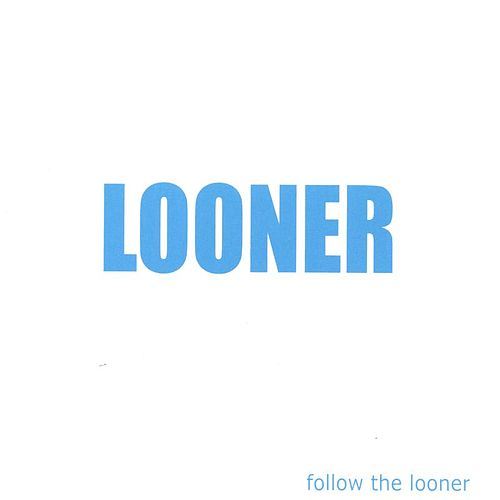 Follow the Looner by Looner