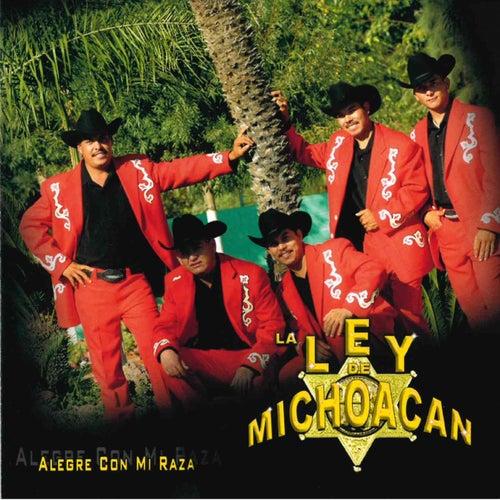 Alegre Con Mi Raza van La Ley De Michoacan